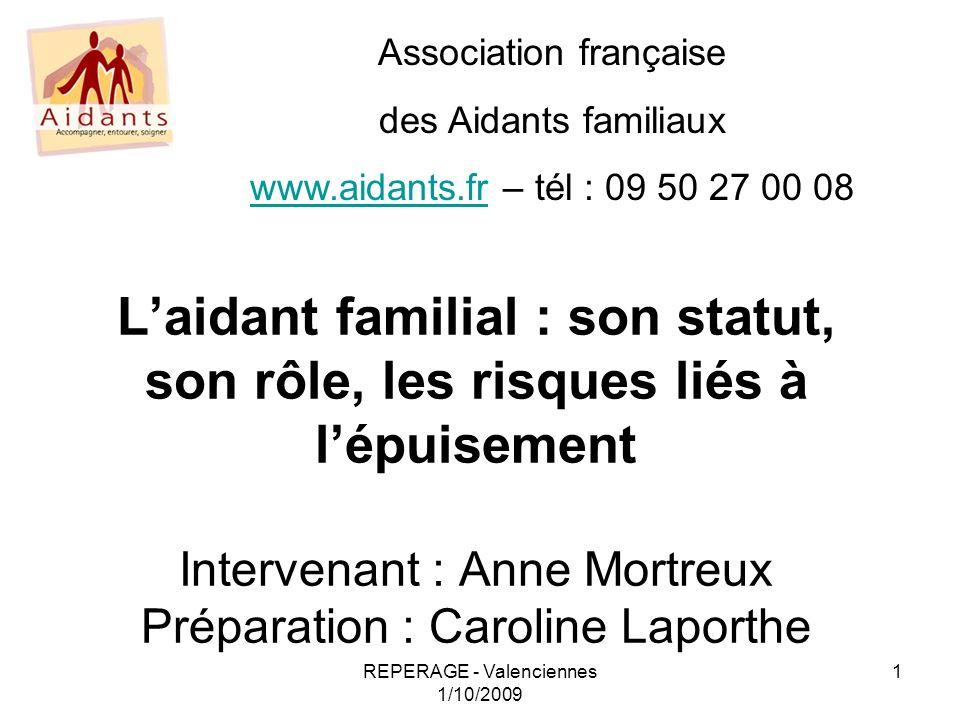 REPERAGE - Valenciennes 1/10/2009 1 Laidant familial : son statut, son rôle, les risques liés à lépuisement Intervenant : Anne Mortreux Préparation :