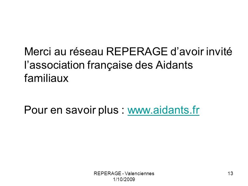 REPERAGE - Valenciennes 1/10/2009 13 Merci au réseau REPERAGE davoir invité lassociation française des Aidants familiaux Pour en savoir plus : www.aid