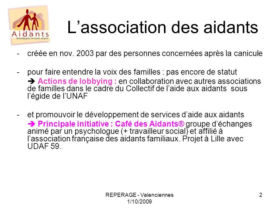 REPERAGE - Valenciennes 1/10/2009 2 Lassociation des aidants -créée en nov. 2003 par des personnes concernées après la canicule -pour faire entendre l