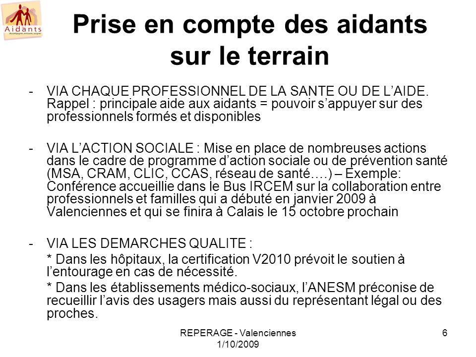 REPERAGE - Valenciennes 1/10/2009 6 Prise en compte des aidants sur le terrain -VIA CHAQUE PROFESSIONNEL DE LA SANTE OU DE LAIDE. Rappel : principale