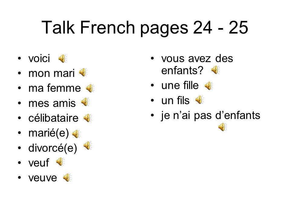 Talk French pages 24 - 25 voici mon mari ma femme mes amis célibataire marié(e) divorcé(e) veuf veuve vous avez des enfants.
