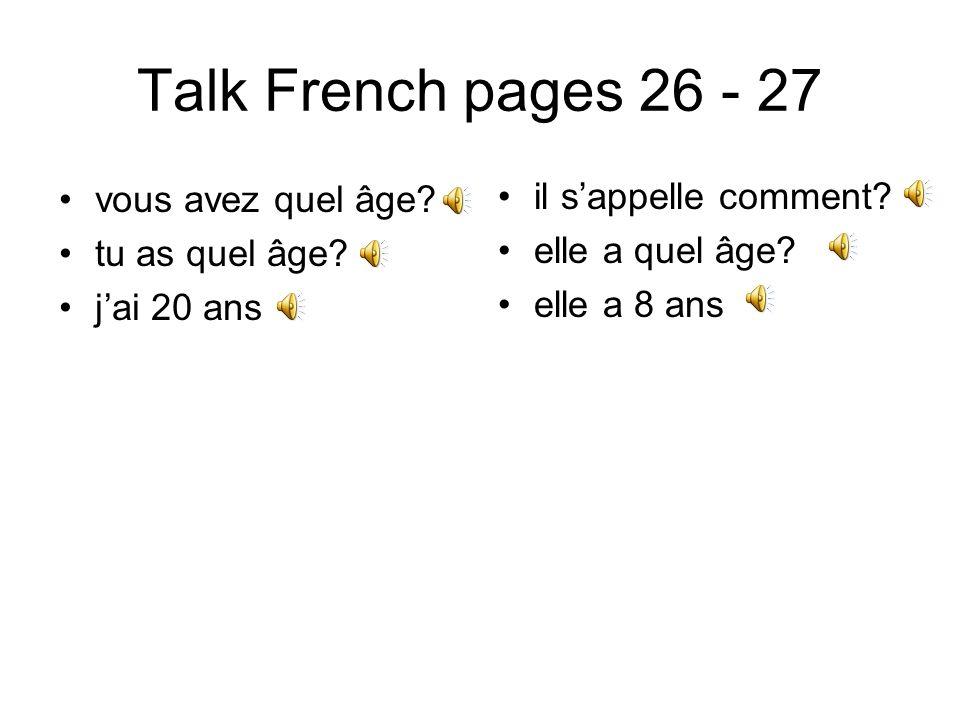 Talk French pages 26 - 27 vous avez quel âge.tu as quel âge.