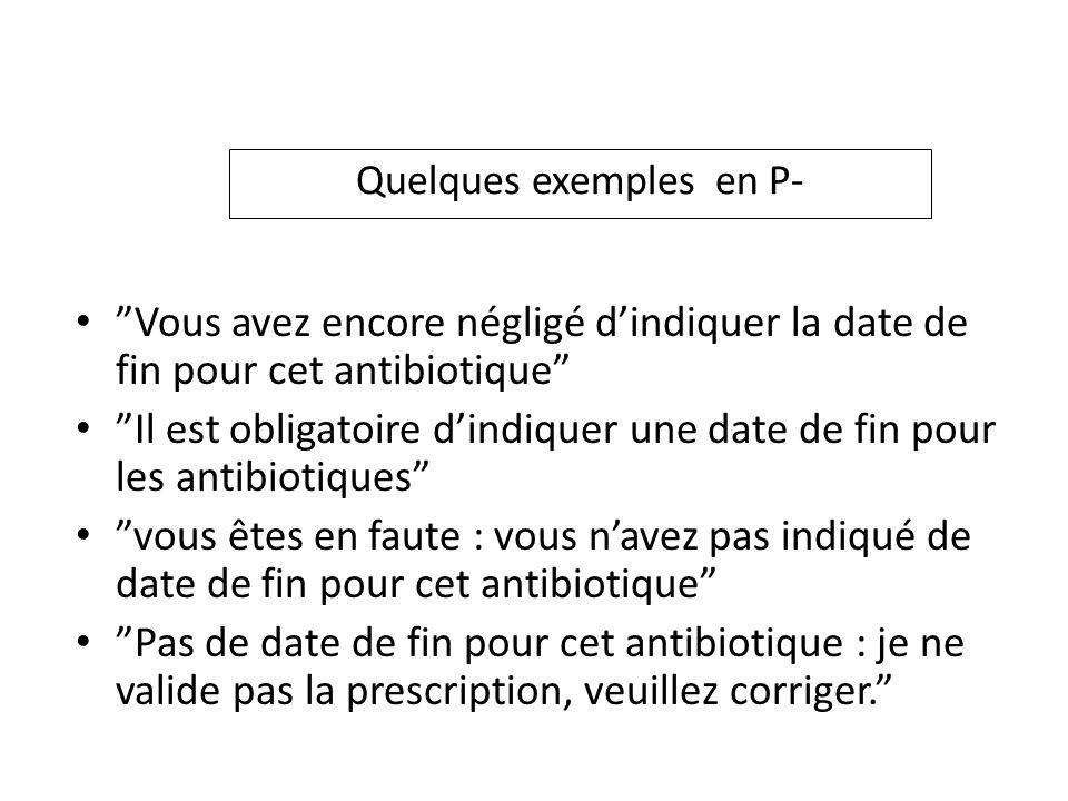 Quelques exemples en P- Vous avez encore négligé dindiquer la date de fin pour cet antibiotique Il est obligatoire dindiquer une date de fin pour les