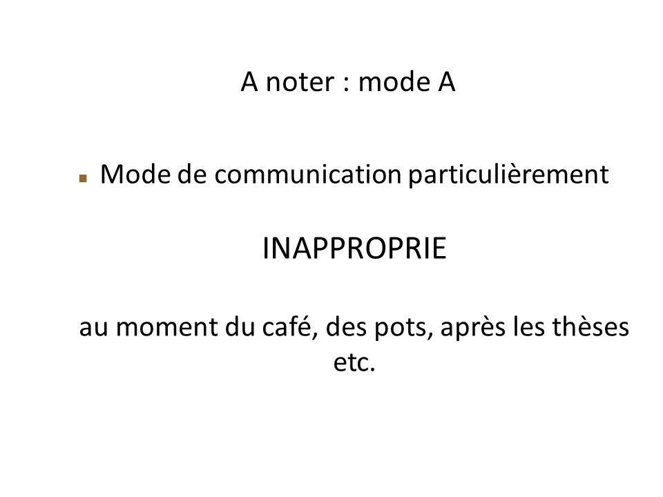 A noter : mode A Mode de communication particulièrement INAPPROPRIE au moment du café, des pots, après les thèses etc.