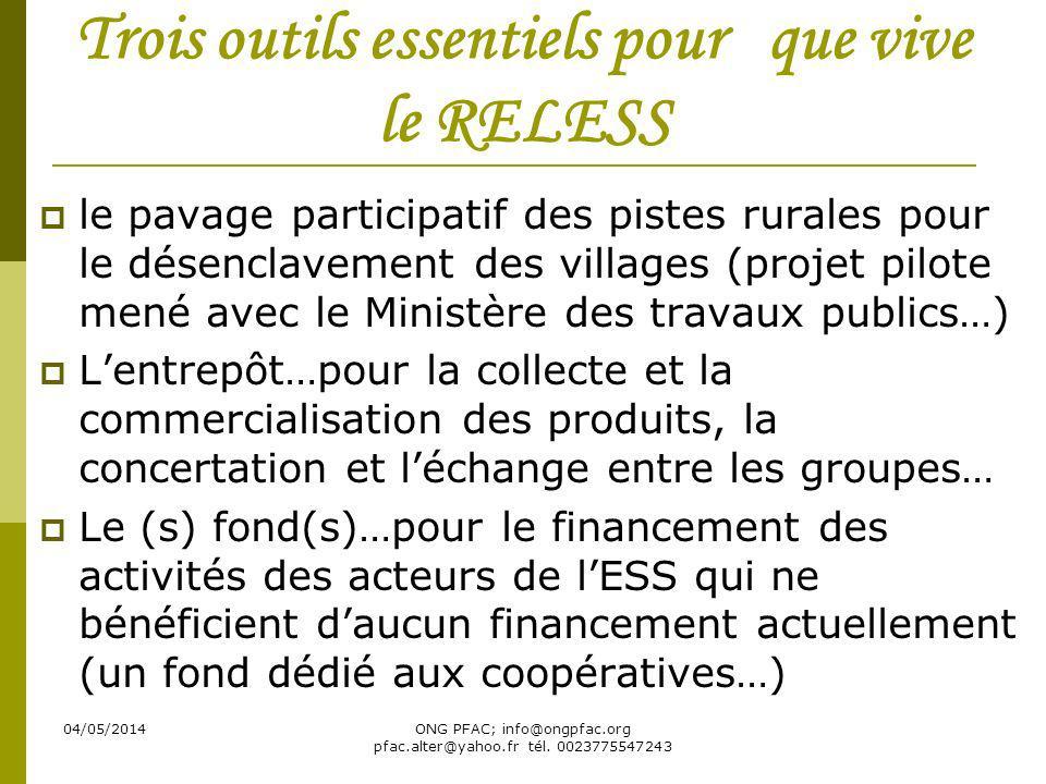04/05/2014ONG PFAC; info@ongpfac.org pfac.alter@yahoo.fr tél. 0023775547243 Trois outils essentiels pour que vive le RELESS le pavage participatif des