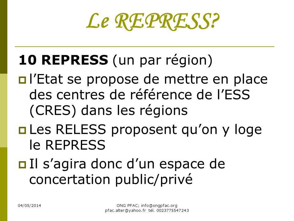 04/05/2014ONG PFAC; info@ongpfac.org pfac.alter@yahoo.fr tél. 0023775547243 Le REPRESS? 10 REPRESS (un par région) lEtat se propose de mettre en place