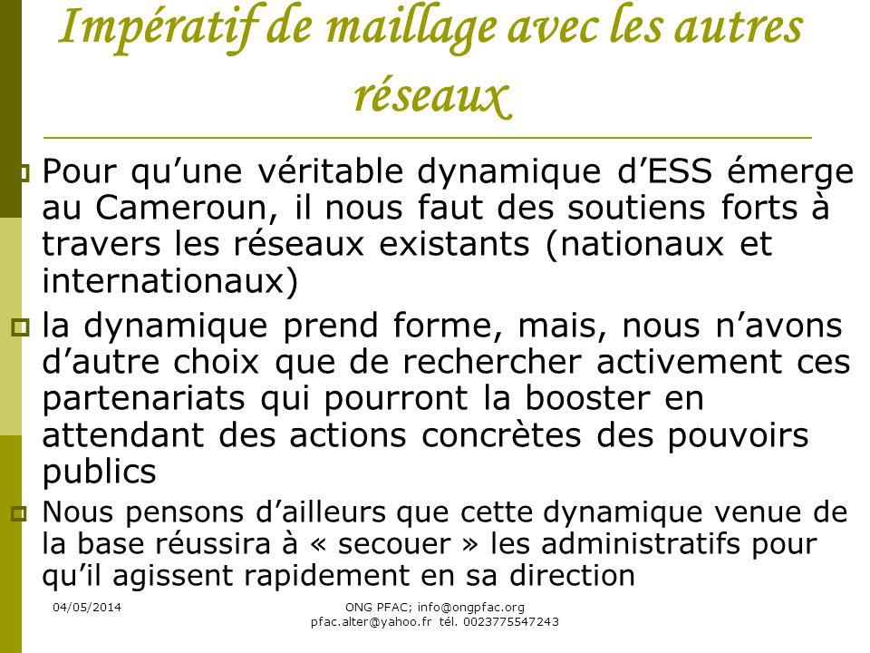 04/05/2014ONG PFAC; info@ongpfac.org pfac.alter@yahoo.fr tél. 0023775547243 Impératif de maillage avec les autres réseaux Pour quune véritable dynamiq