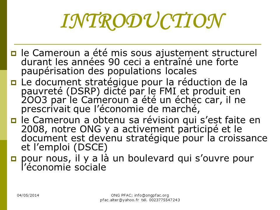 04/05/2014ONG PFAC; info@ongpfac.org pfac.alter@yahoo.fr tél. 0023775547243 INTRODUCTION le Cameroun a été mis sous ajustement structurel durant les a