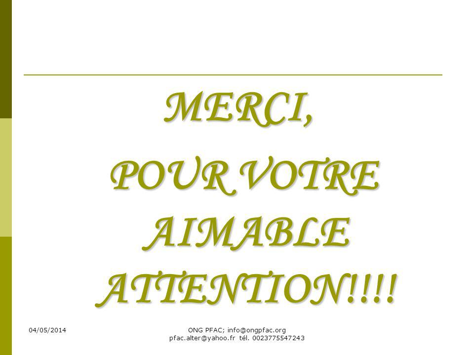 04/05/2014ONG PFAC; info@ongpfac.org pfac.alter@yahoo.fr tél. 0023775547243 MERCI, POUR VOTRE AIMABLE ATTENTION!!!! POUR VOTRE AIMABLE ATTENTION!!!!