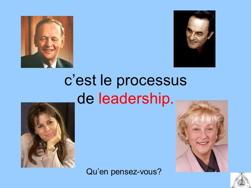 cest le processus de leadership. Quen pensez-vous?