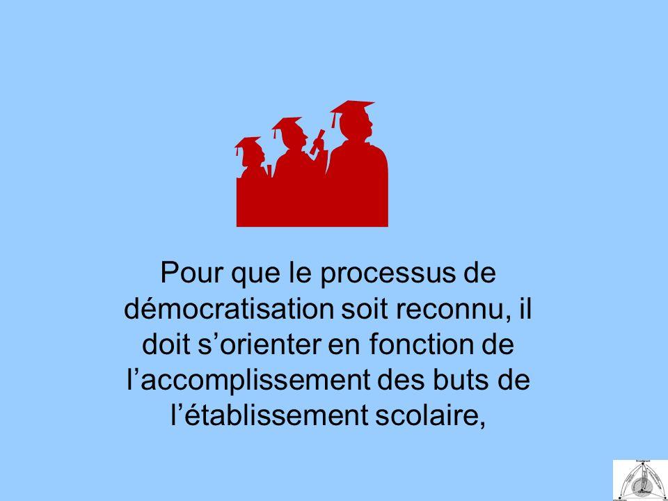 Pour que le processus de démocratisation soit reconnu, il doit sorienter en fonction de laccomplissement des buts de létablissement scolaire,