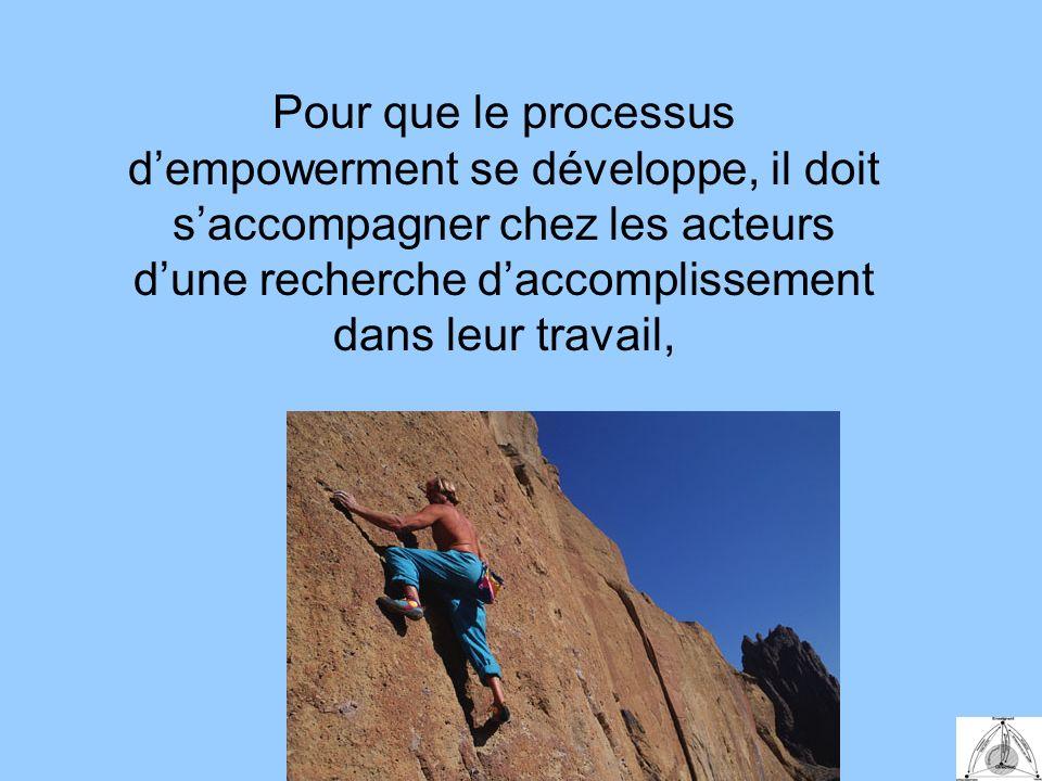 Pour que le processus dempowerment se développe, il doit saccompagner chez les acteurs dune recherche daccomplissement dans leur travail,