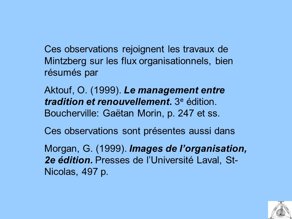 Ces observations rejoignent les travaux de Mintzberg sur les flux organisationnels, bien résumés par Aktouf, O.