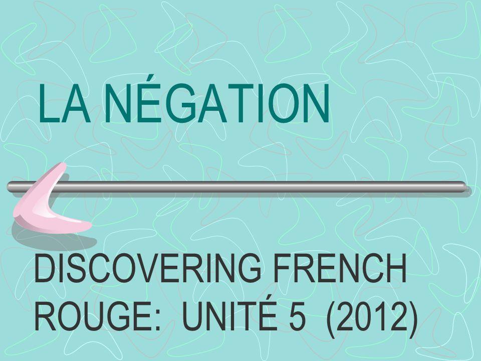 LA NÉGATION DISCOVERING FRENCH ROUGE: UNITÉ 5 (2012)