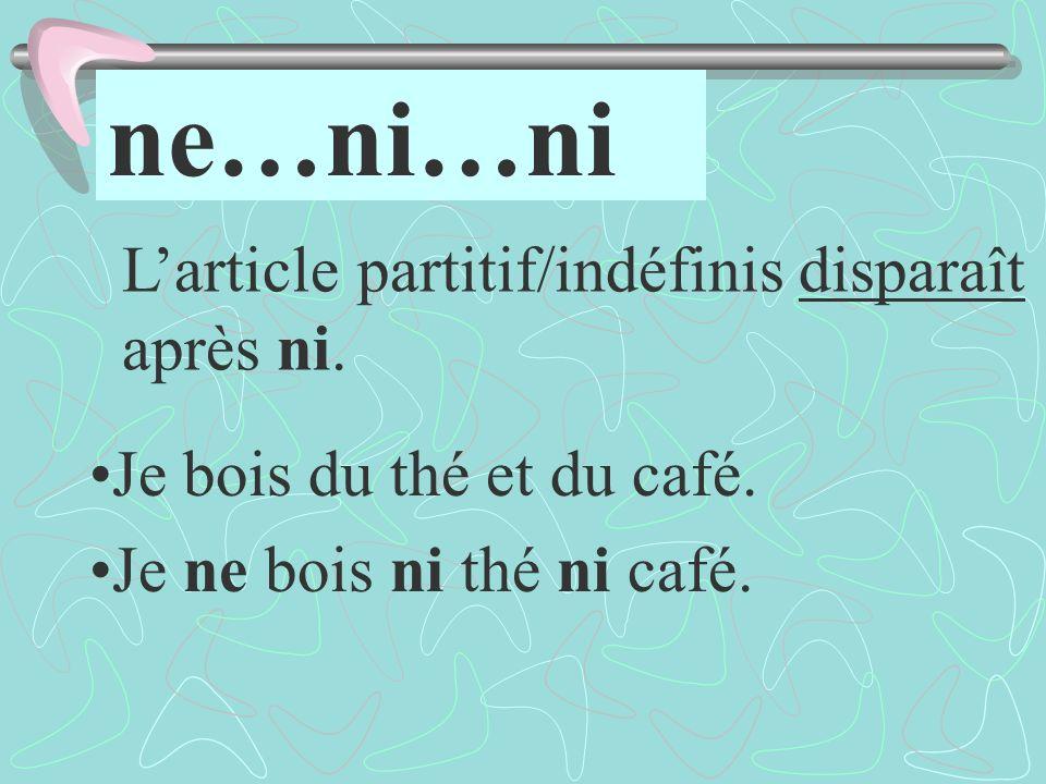ne…ni…ni Je bois du thé et du café. Je ne bois ni thé ni café.