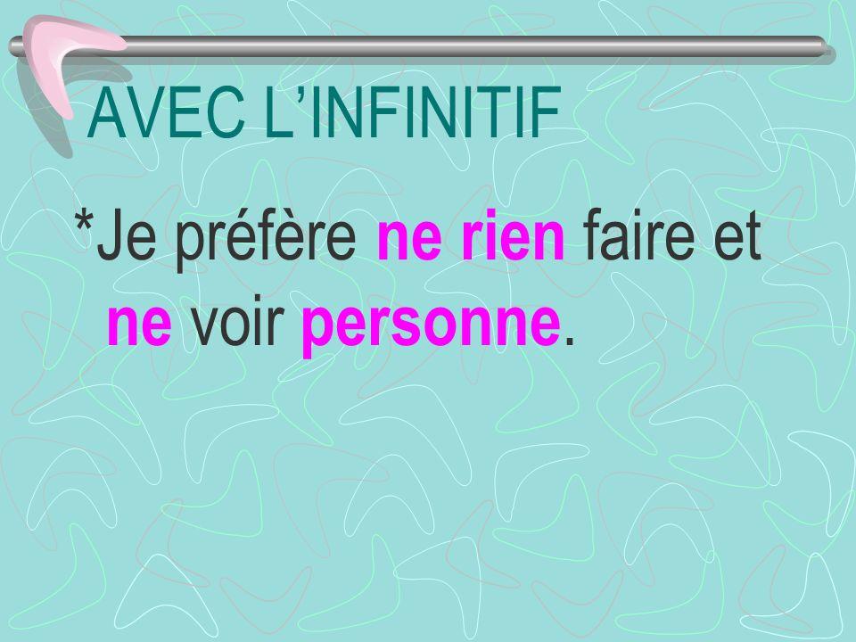 AVEC LINFINITIF *Je préfère ne rien faire et ne voir personne.