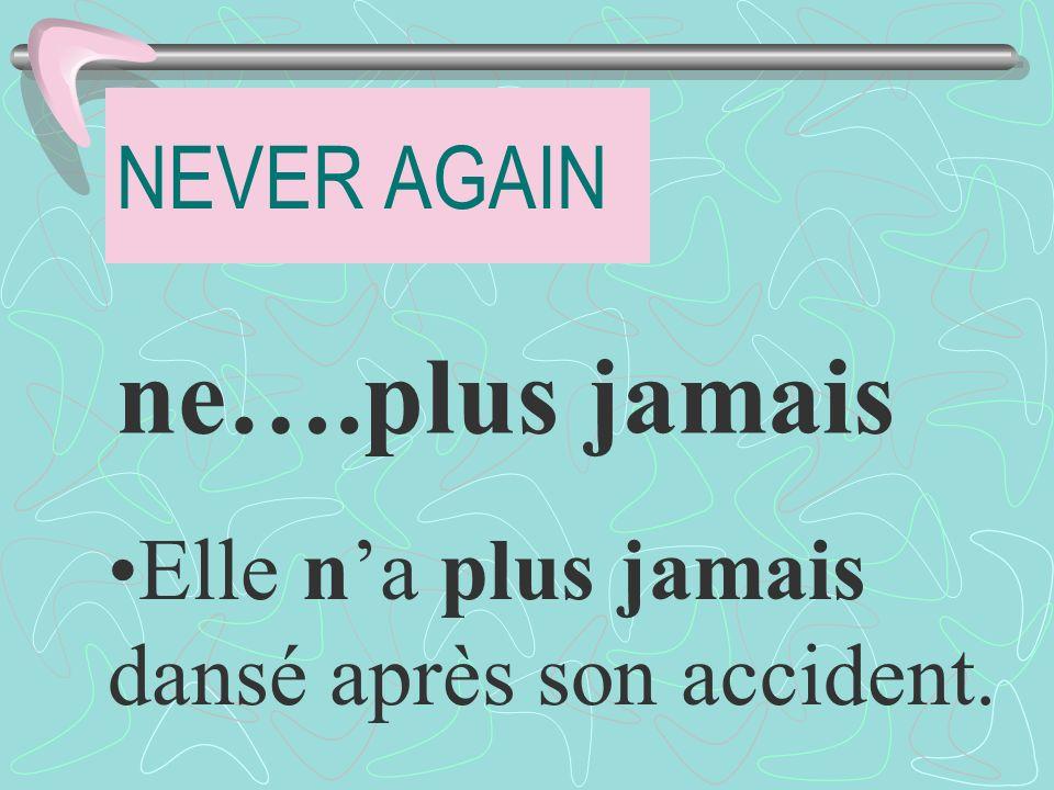 NEVER AGAIN ne….plus jamais Elle na plus jamais dansé après son accident.