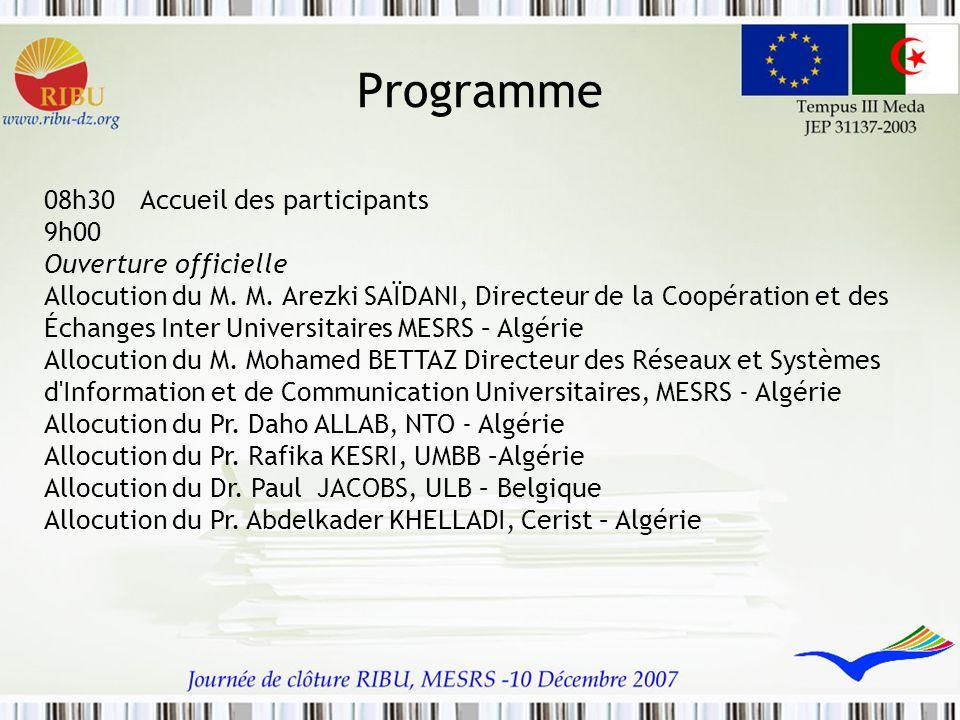 Programme 08h30 Accueil des participants 9h00 Ouverture officielle Allocution du M. M. Arezki SAÏDANI, Directeur de la Coopération et des Échanges Int