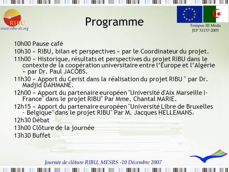 Programme 10h00 Pause café 10h30 « RIBU, bilan et perspectives » par le Coordinateur du projet. 11h00 « Historique, résultats et perspectives du proje