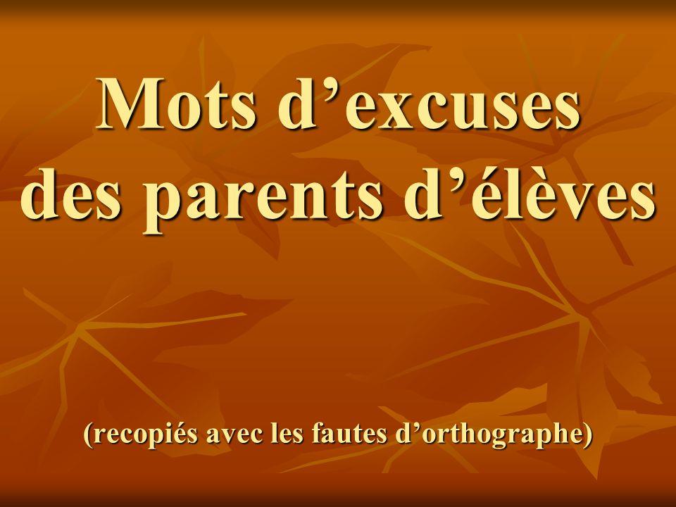 Mots dexcuses des parents délèves (recopiés avec les fautes dorthographe)