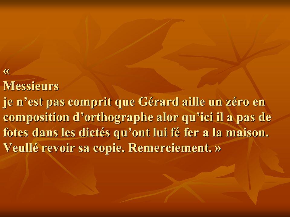 « Messieurs je nest pas comprit que Gérard aille un zéro en composition dorthographe alor quici il a pas de fotes dans les dictés quont lui fé fer a la maison.