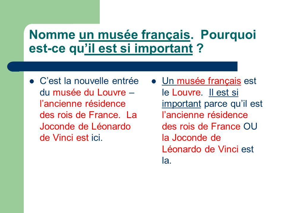 Nomme un musée français. Pourquoi est-ce quil est si important ? Cest la nouvelle entrée du musée du Louvre – lancienne résidence des rois de France.