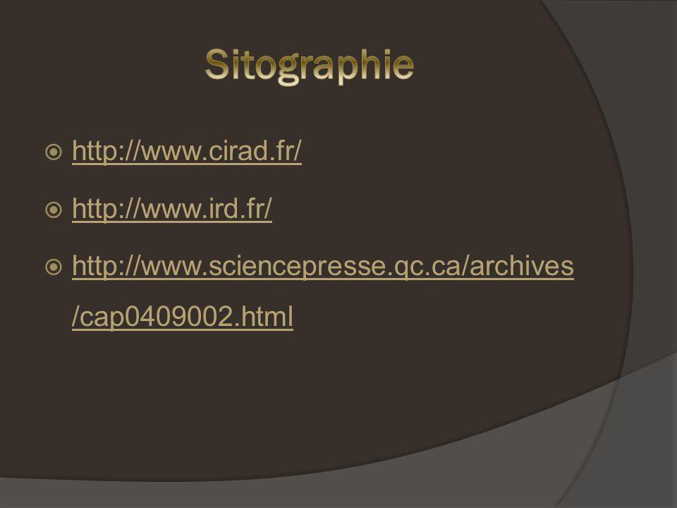http://www.cirad.fr/ http://www.cirad.fr/ http://www.ird.fr/ http://www.ird.fr/ http://www.sciencepresse.qc.ca/archives /cap0409002.html http://www.sciencepresse.qc.ca/archives /cap0409002.html