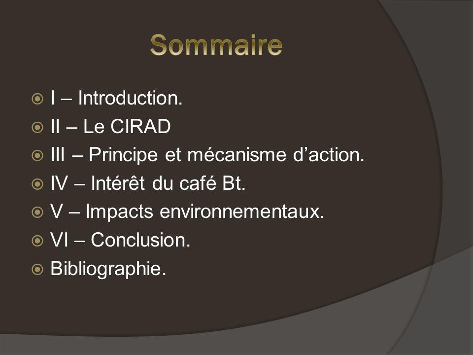 I – Introduction.II – Le CIRAD III – Principe et mécanisme daction.