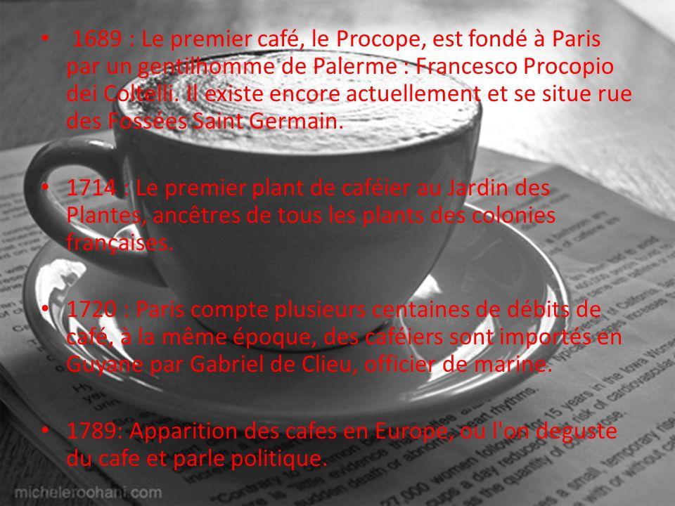 1689 : Le premier café, le Procope, est fondé à Paris par un gentilhomme de Palerme : Francesco Procopio dei Coltelli. Il existe encore actuellement e