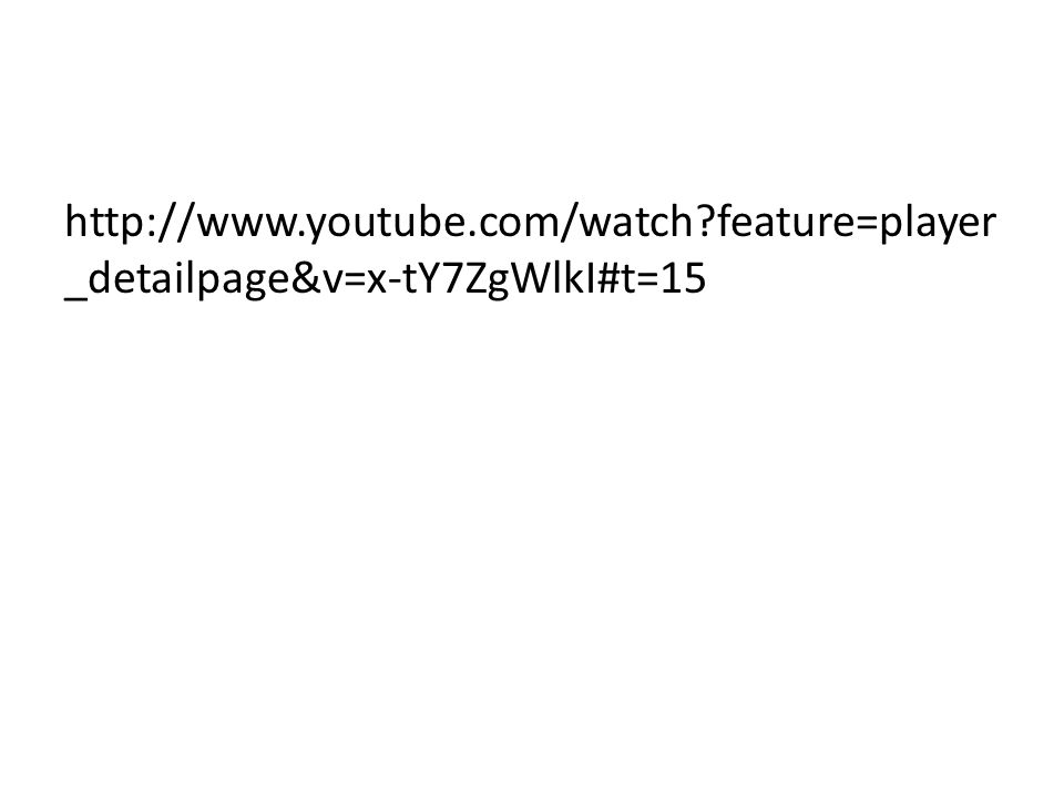 http://www.youtube.com/watch?feature=player _detailpage&v=x-tY7ZgWlkI#t=15