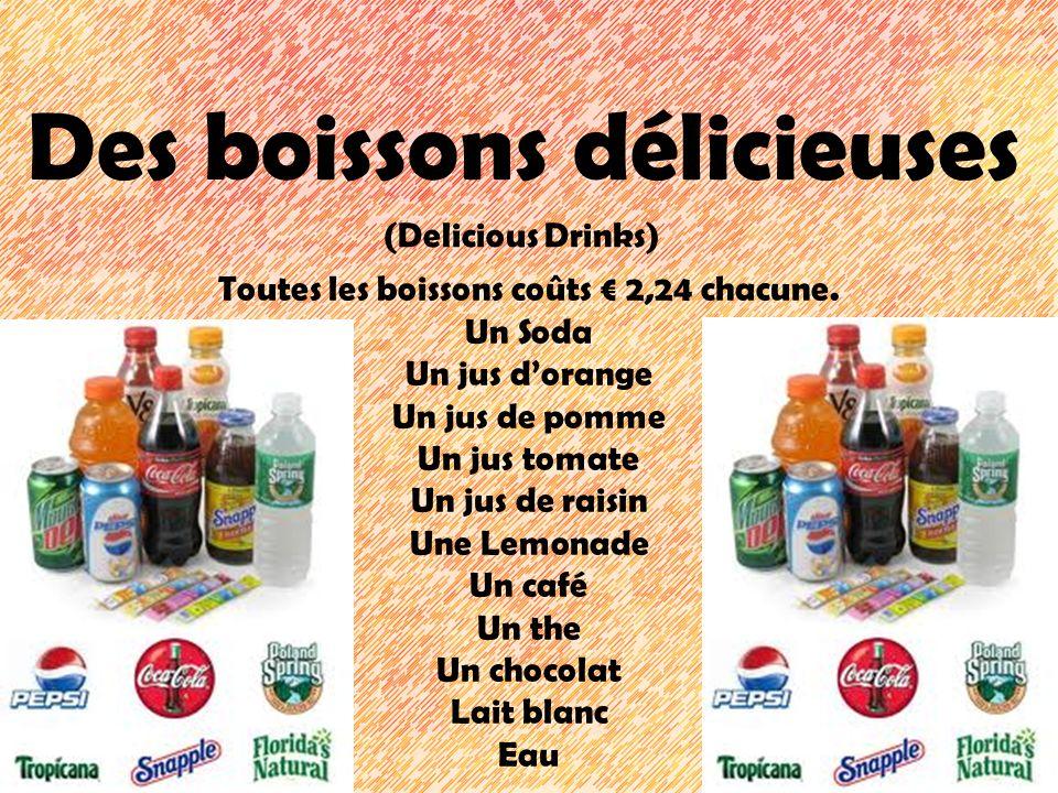 Des boissons délicieuses (Delicious Drinks) Toutes les boissons coûts 2,24 chacune. Un Soda Un jus dorange Un jus de pomme Un jus tomate Un jus de rai