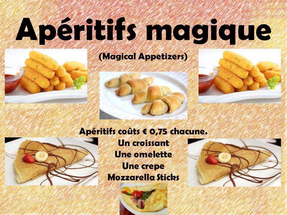 Apéritifs magique (Magical Appetizers) Apéritifs coûts 0,75 chacune. Un croissant Une omelette Une crepe Mozzarella Sticks