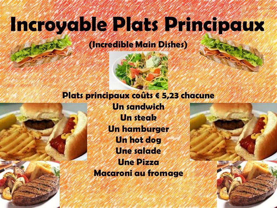 Incroyable Plats Principaux (Incredible Main Dishes) Plats principaux coûts 5,23 chacune Un sandwich Un steak Un hamburger Un hot dog Une salade Une P
