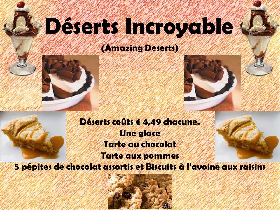 Déserts Incroyable (Amazing Deserts) Déserts coûts 4,49 chacune. Une glace Tarte au chocolat Tarte aux pommes 5 pépites de chocolat assortis et Biscui