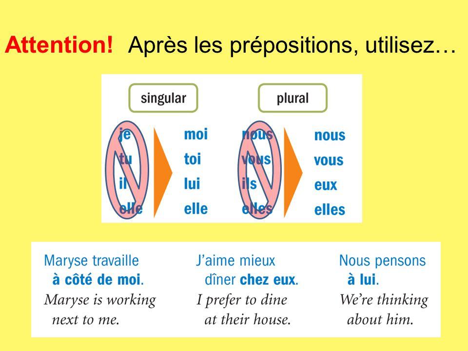 Attention! Après les prépositions, utilisez…