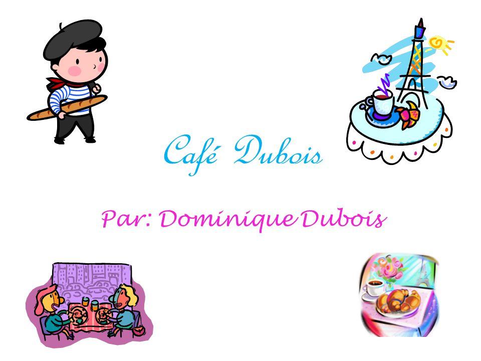 Café Dubois Par: Dominique Dubois