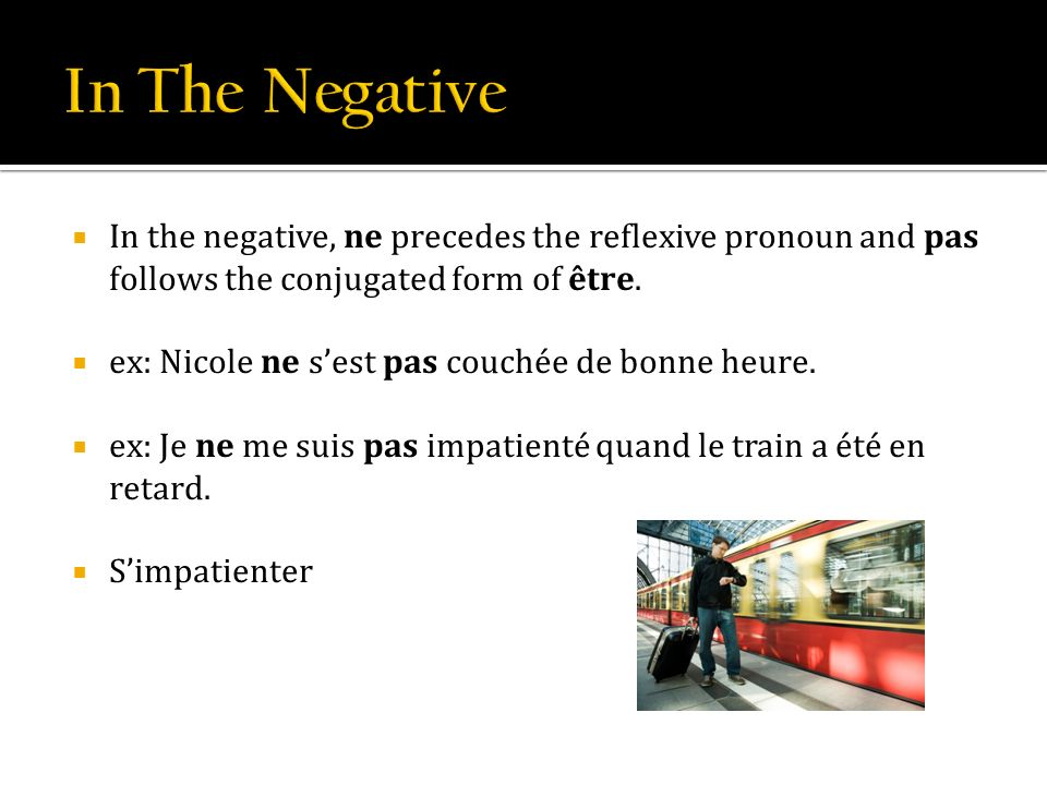In the negative, ne precedes the reflexive pronoun and pas follows the conjugated form of être.