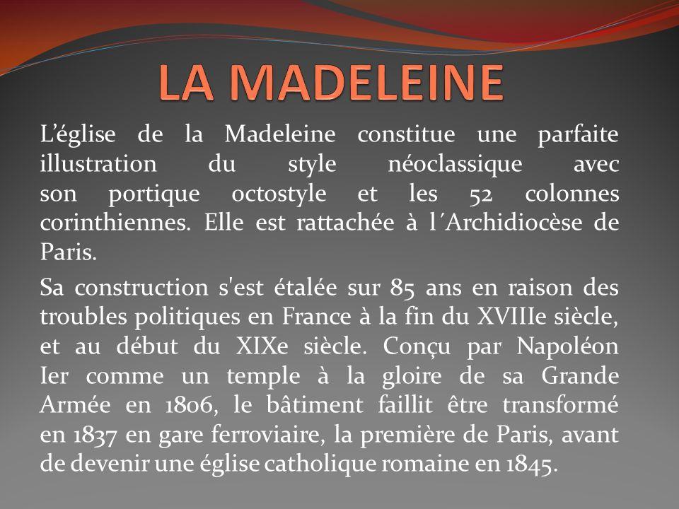 Léglise de la Madeleine constitue une parfaite illustration du style néoclassique avec son portique octostyle et les 52 colonnes corinthiennes. Elle e
