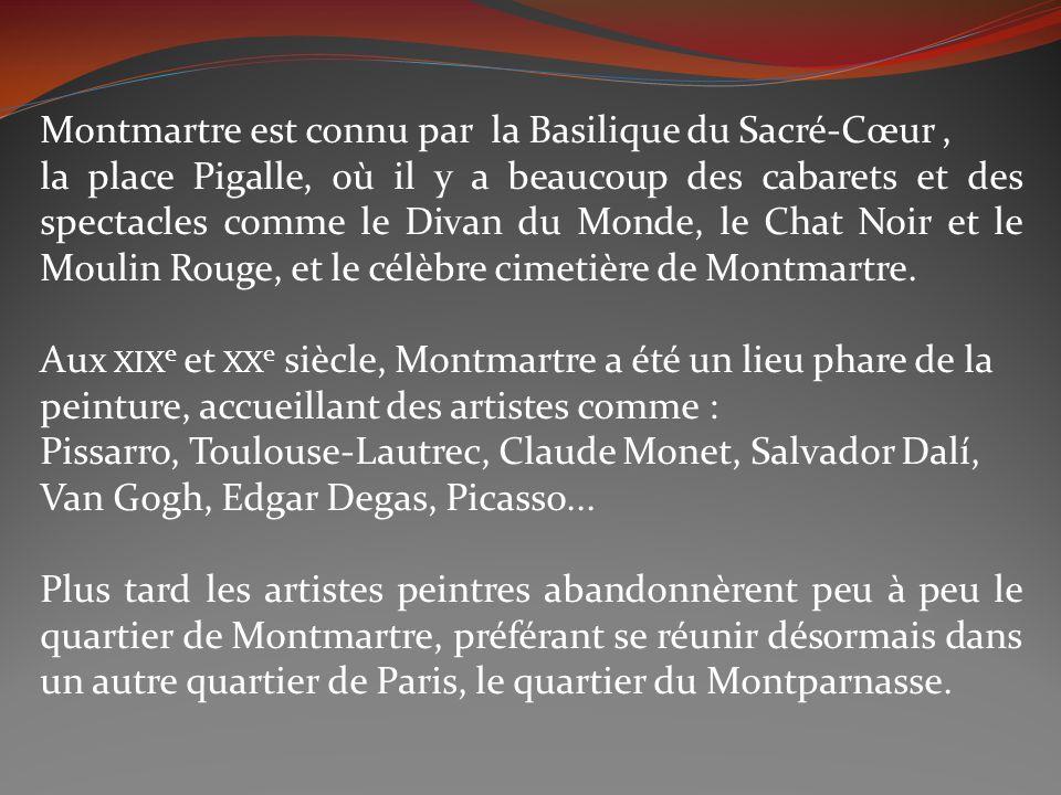 Montmartre est connu par la Basilique du Sacré-Cœur, la place Pigalle, où il y a beaucoup des cabarets et des spectacles comme le Divan du Monde, le C
