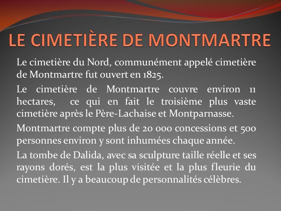 Le cimetière du Nord, communément appelé cimetière de Montmartre fut ouvert en 1825. Le cimetière de Montmartre couvre environ 11 hectares, ce qui en