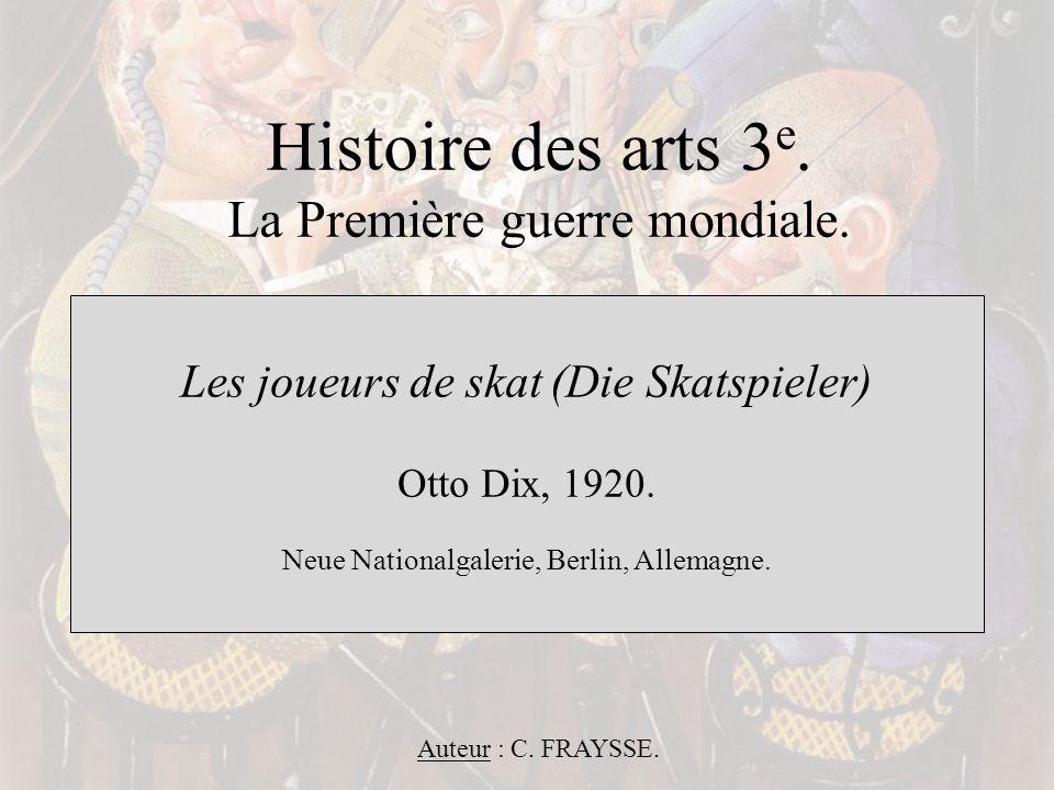 Histoire des arts 3 e. La Première guerre mondiale. Les joueurs de skat (Die Skatspieler) Otto Dix, 1920. Neue Nationalgalerie, Berlin, Allemagne. Aut