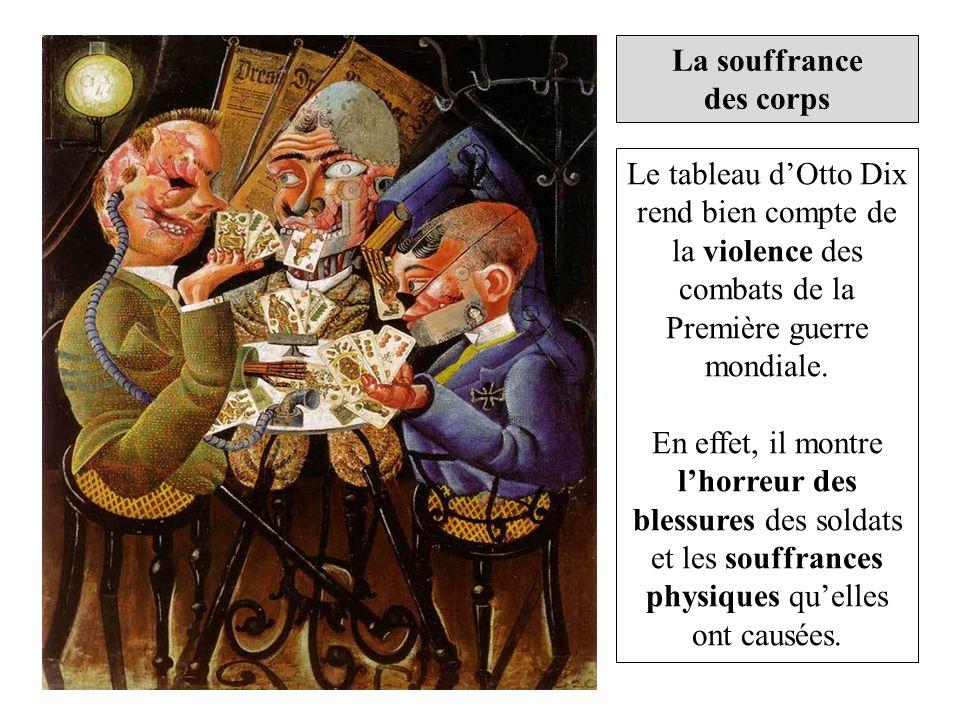 La souffrance des corps Le tableau dOtto Dix rend bien compte de la violence des combats de la Première guerre mondiale. En effet, il montre lhorreur
