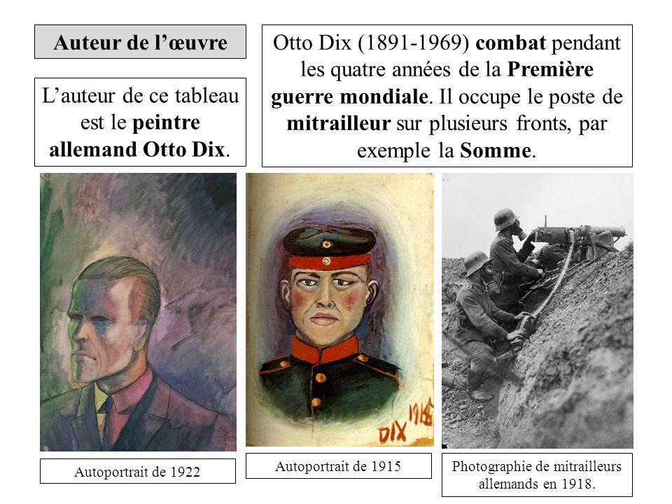 Auteur de lœuvre Lauteur de ce tableau est le peintre allemand Otto Dix. Otto Dix (1891-1969) combat pendant les quatre années de la Première guerre m