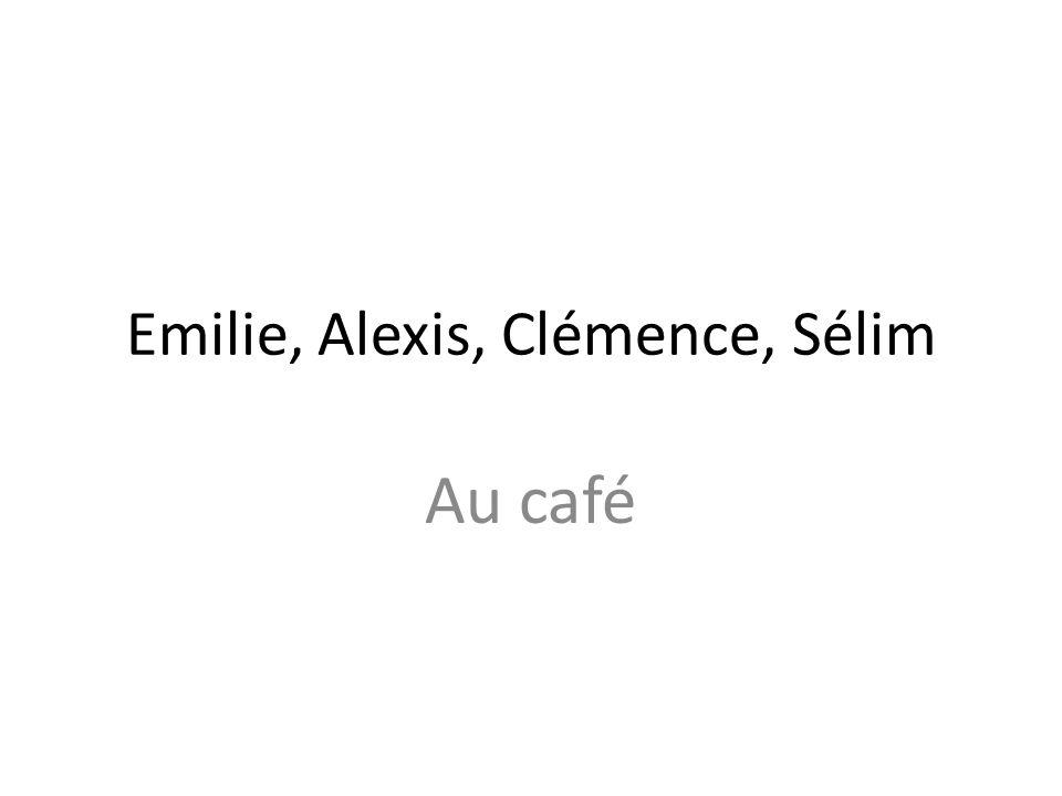 Emilie, Alexis, Clémence, Sélim Au café