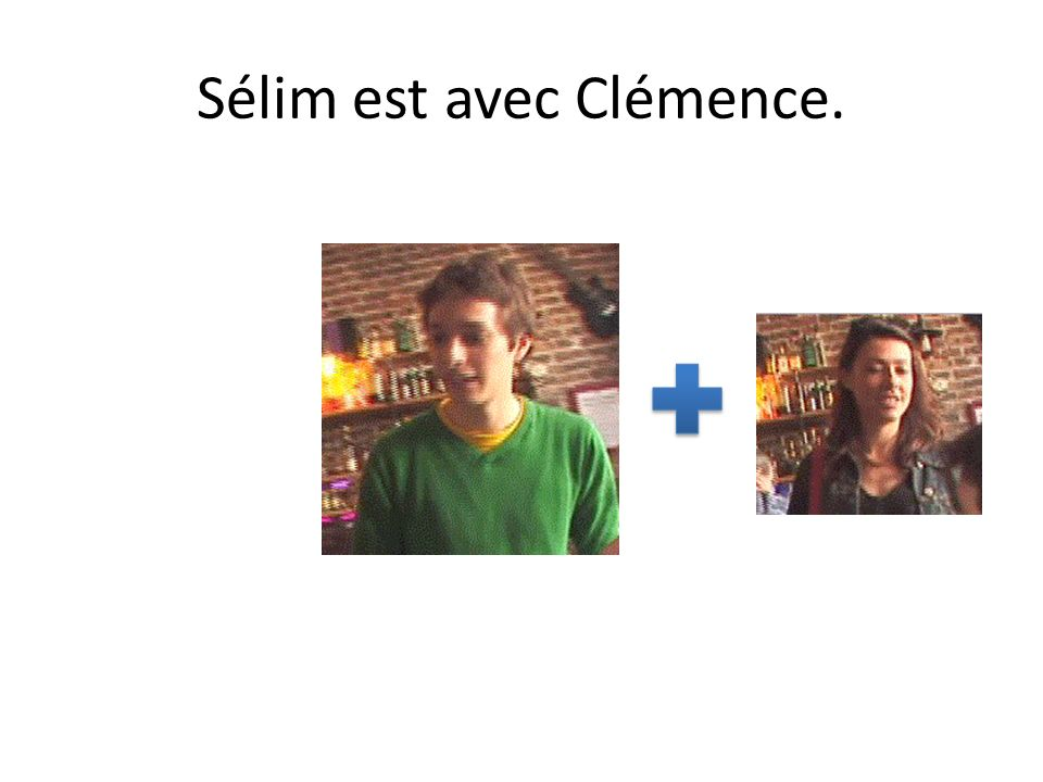 Sélim est avec Clémence.
