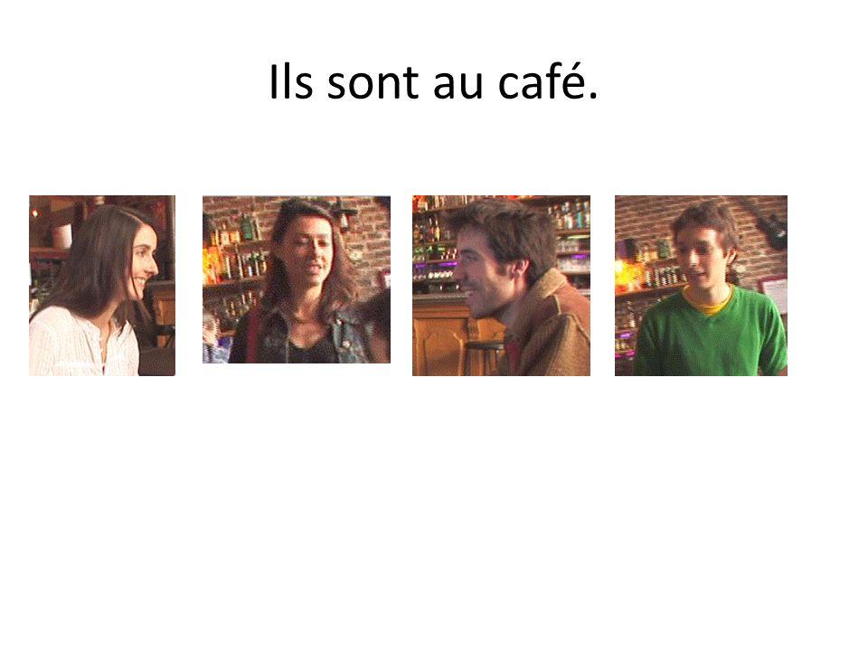 Ils sont au café.