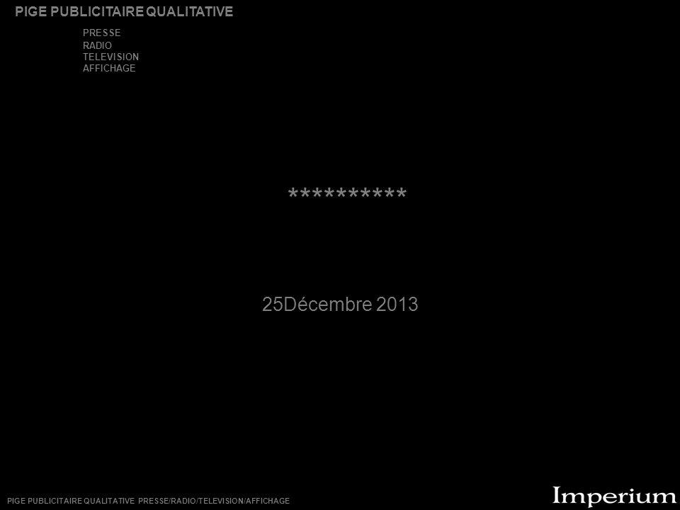 ********** 25Décembre 2013 PIGE PUBLICITAIRE QUALITATIVE PRESSE RADIO TELEVISION AFFICHAGE PIGE PUBLICITAIRE QUALITATIVE PRESSE/RADIO/TELEVISION/AFFIC