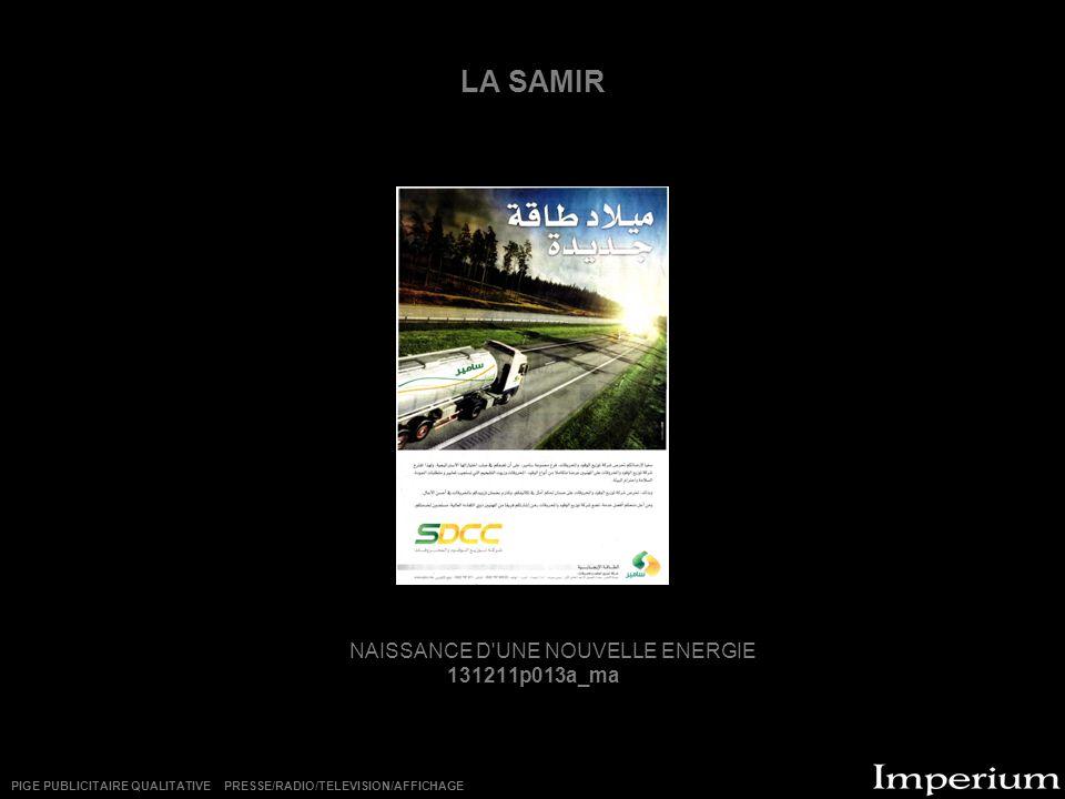 LA SAMIR NAISSANCE D'UNE NOUVELLE ENERGIE 131211p013a_ma PIGE PUBLICITAIRE QUALITATIVE PRESSE/RADIO/TELEVISION/AFFICHAGE
