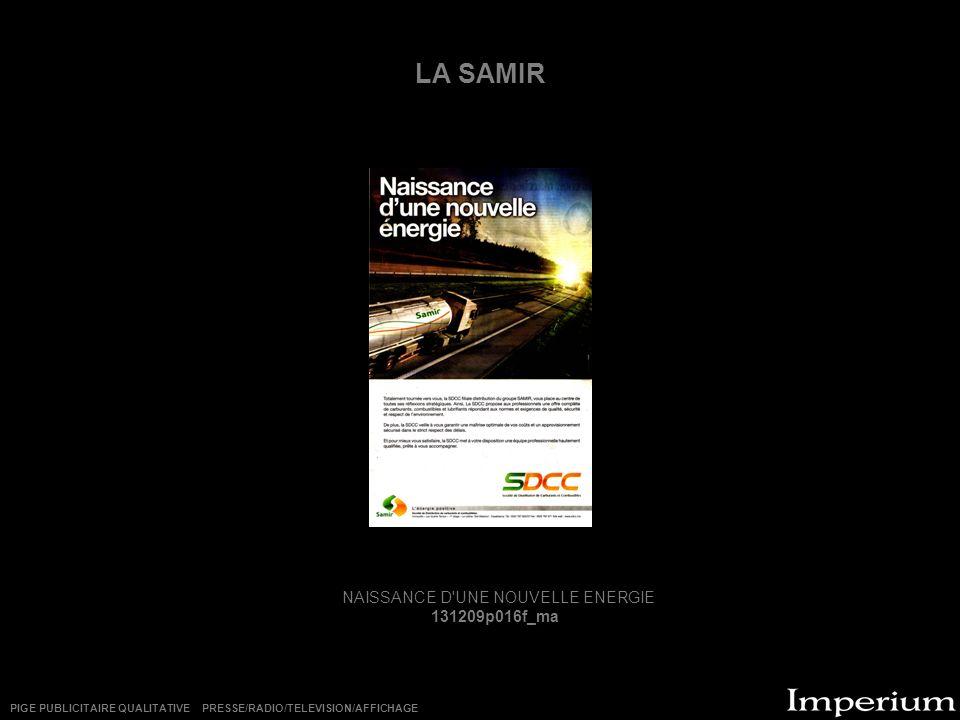 LA SAMIR NAISSANCE D'UNE NOUVELLE ENERGIE 131209p016f_ma PIGE PUBLICITAIRE QUALITATIVE PRESSE/RADIO/TELEVISION/AFFICHAGE