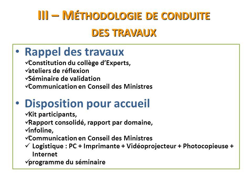III – M ÉTHODOLOGIE DE CONDUITE DES TRAVAUX Rappel des travaux Constitution du collège dExperts, ateliers de réflexion Séminaire de validation Communi